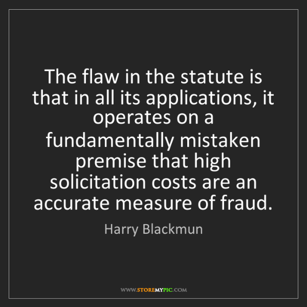 Harry Blackmun: The flaw in the statute is that in all its applications,...