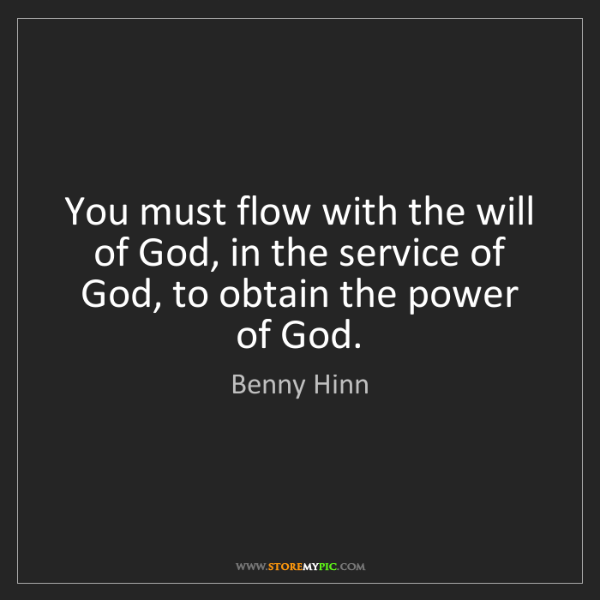 Benny Hinn: You must flow with the will of God, in the service of...