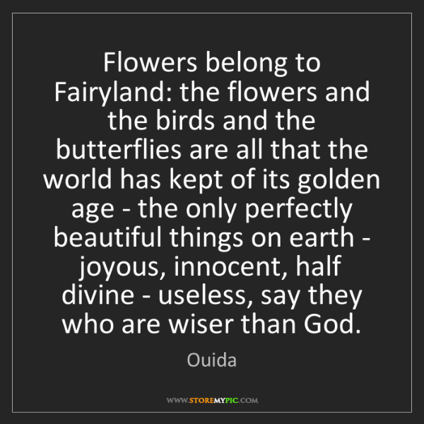 Ouida: Flowers belong to Fairyland: the flowers and the birds...
