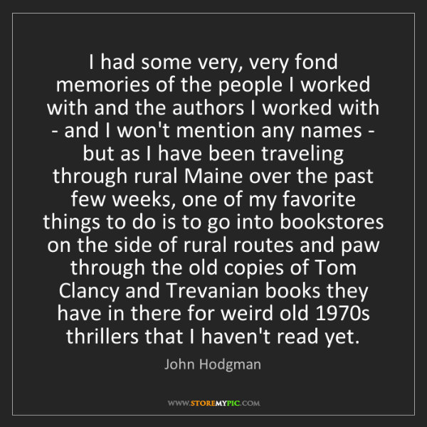 John Hodgman: I had some very, very fond memories of the people I worked...