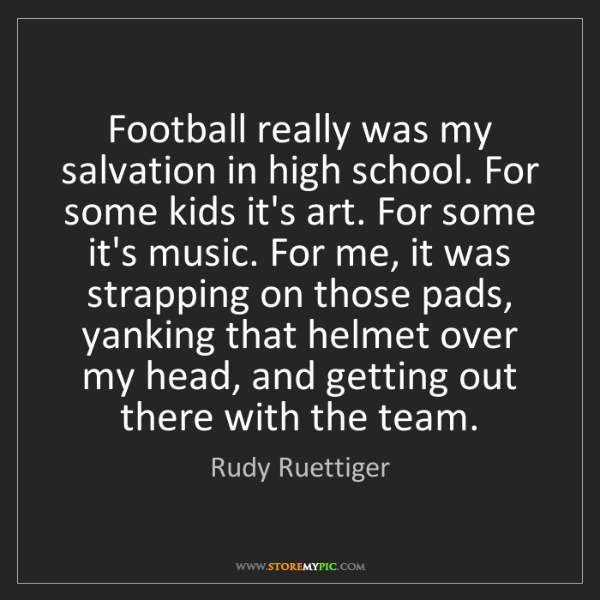 Rudy Ruettiger: Football really was my salvation in high school. For...