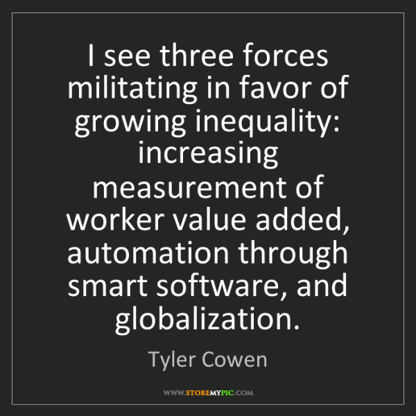 Tyler Cowen: I see three forces militating in favor of growing inequality:...