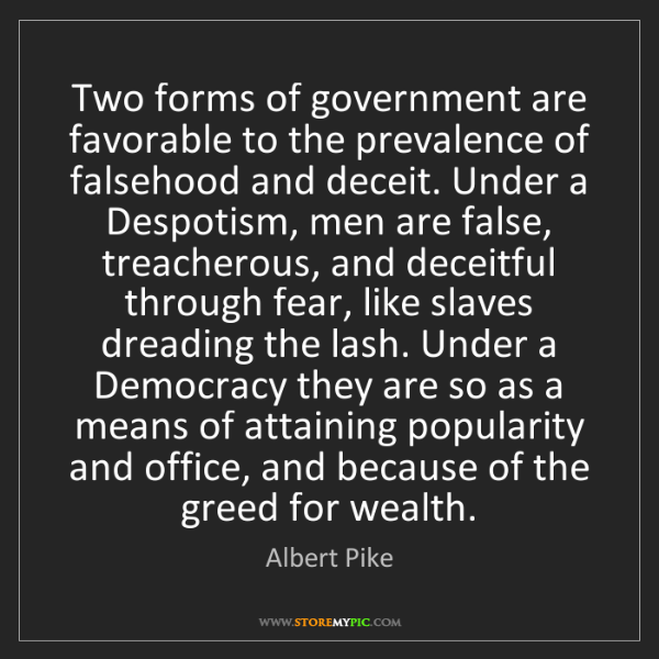 Albert Pike: Two forms of government are favorable to the prevalence...