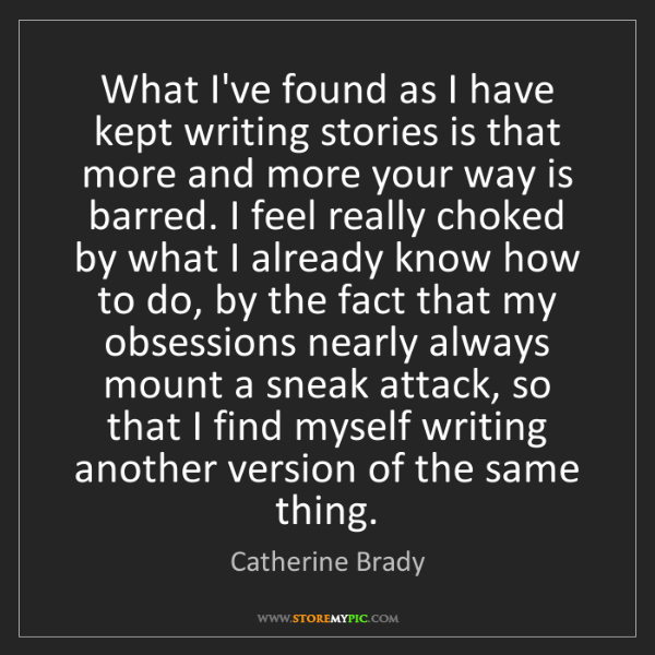 Catherine Brady: What I've found as I have kept writing stories is that...