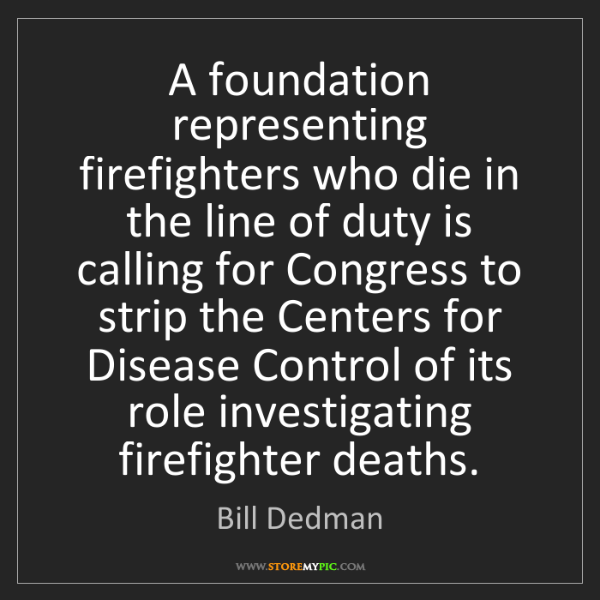 Bill Dedman: A foundation representing firefighters who die in the...