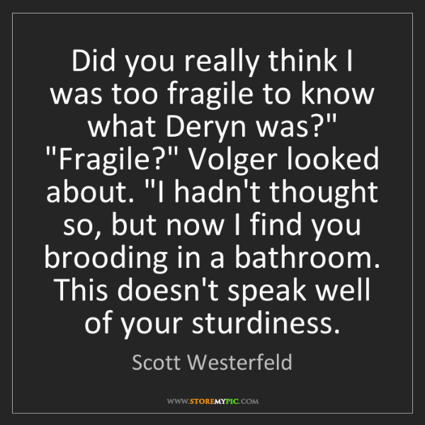 Scott Westerfeld: Did you really think I was too fragile to know what Deryn...