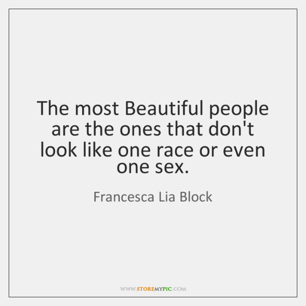The most Beautiful people are the ones that don't look like one ...