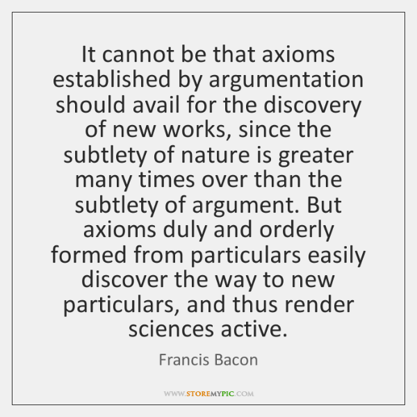 It cannot be that axioms established by argumentation should avail for the ...