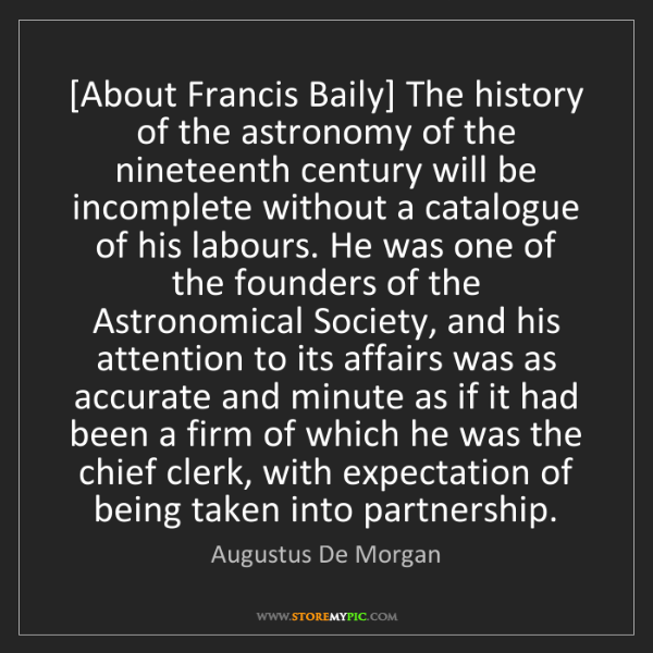 Augustus De Morgan: [About Francis Baily] The history of the astronomy of...