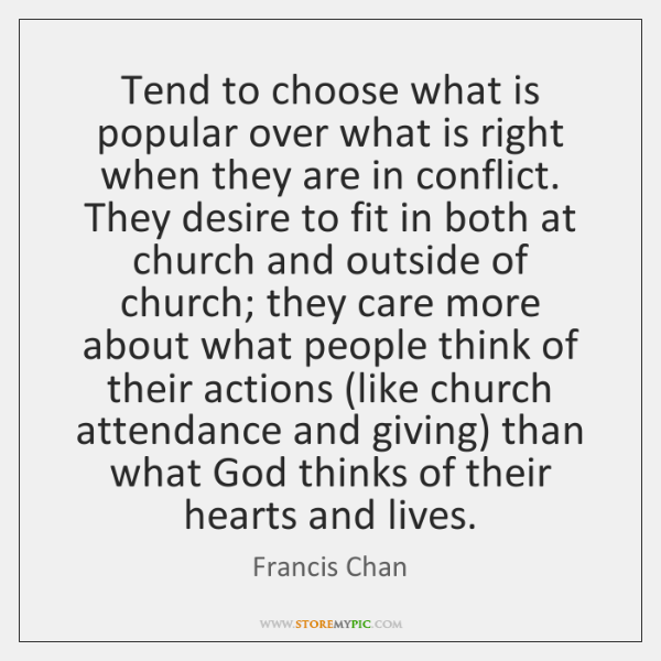 Tend to choose what is popular over what is right when they ...