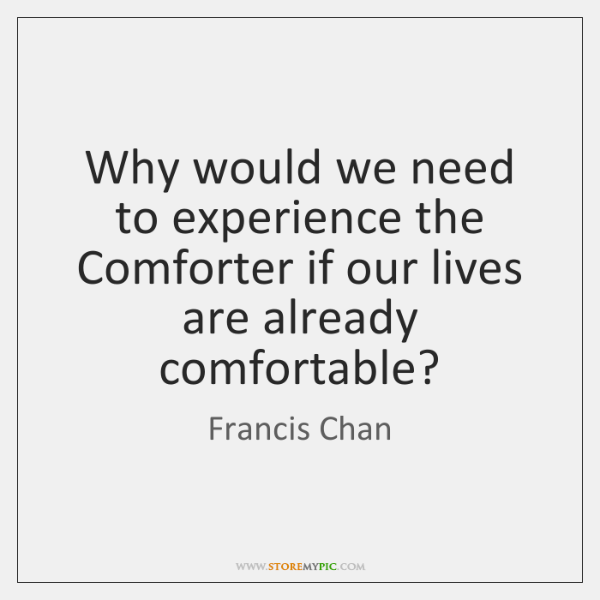 Why would we need to experience the Comforter if our lives are ...