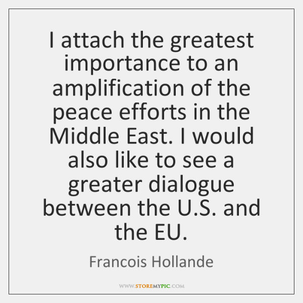 I attach the greatest importance to an amplification of the peace efforts ...