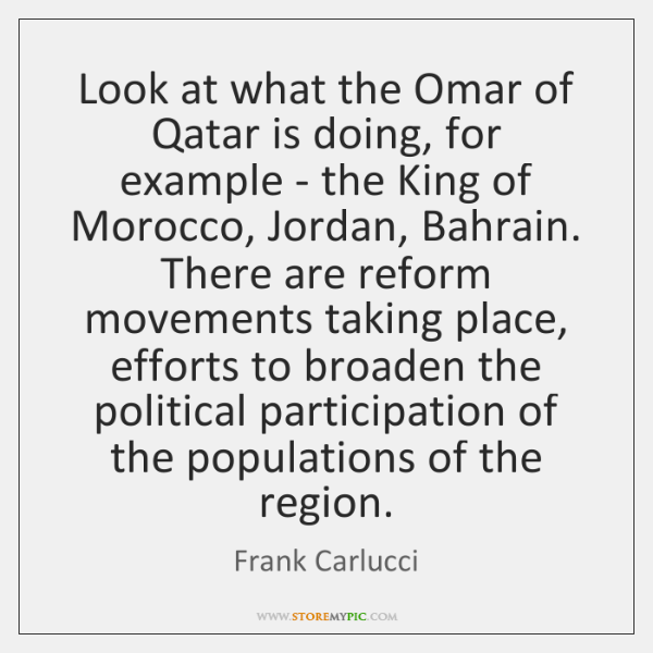 Look at what the Omar of Qatar is doing, for example - ...