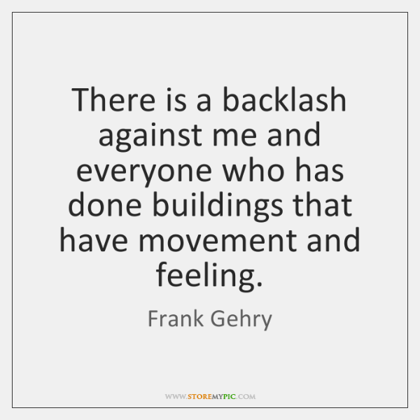 There is a backlash against me and everyone who has done buildings ...