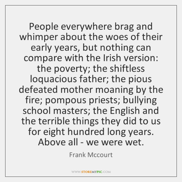People everywhere brag and whimper about the woes of their early years, ...