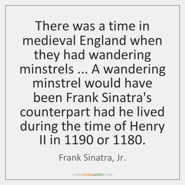 There was a time in medieval England when they had wandering minstrels ... ...