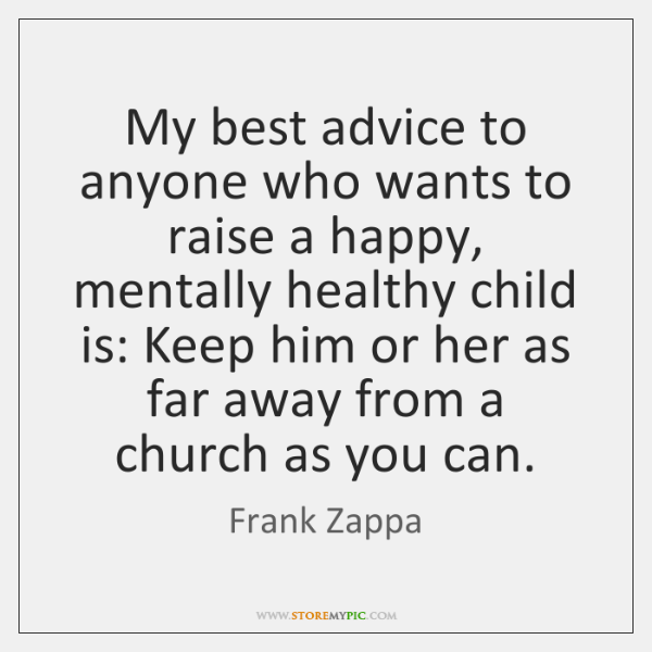 My best advice to anyone who wants to raise a happy, mentally ...