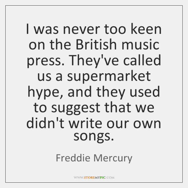 I was never too keen on the British music press. They've called ...
