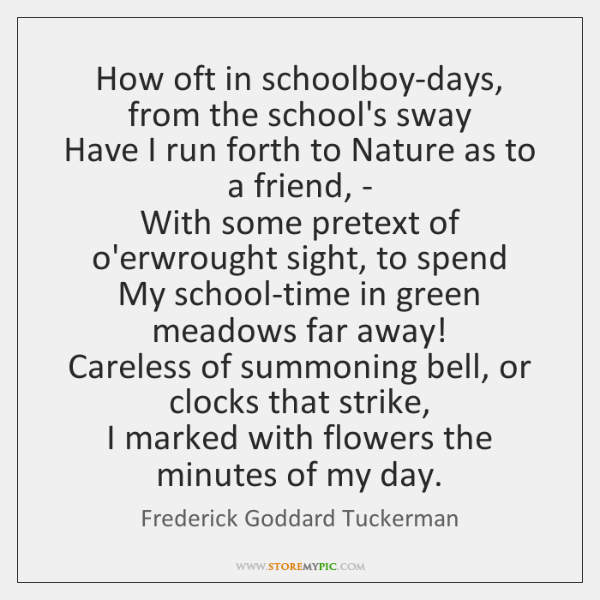 How oft in schoolboy-days, from the school's sway   Have I run forth ...