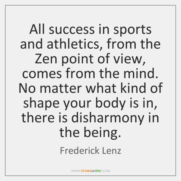 All success in sports and athletics, from the Zen point of view, ...