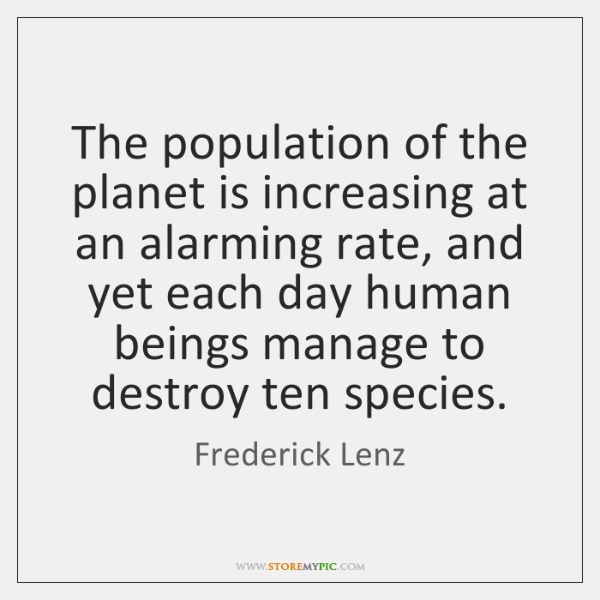 The population of the planet is increasing at an alarming rate, and ...