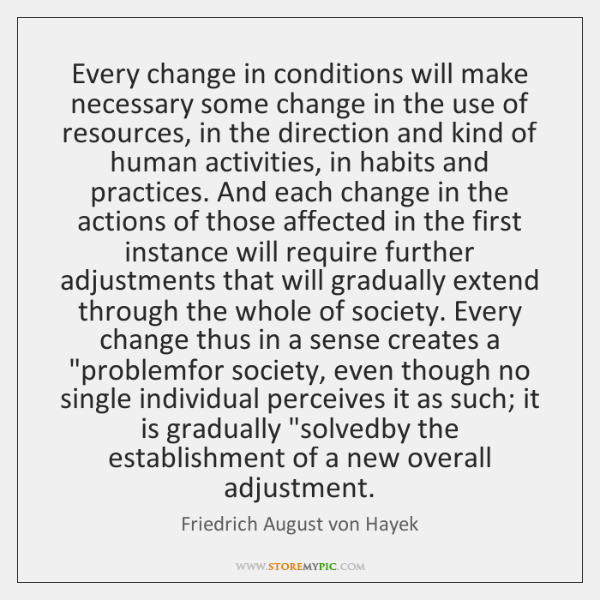 Every change in conditions will make necessary some change in the use ...