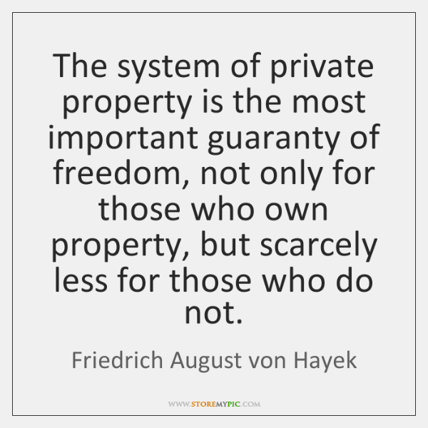 The system of private property is the most important guaranty of freedom, ...