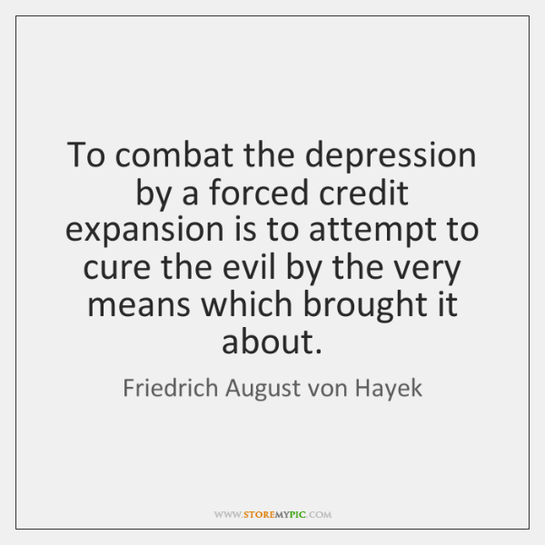 To combat the depression by a forced credit expansion is to attempt ...