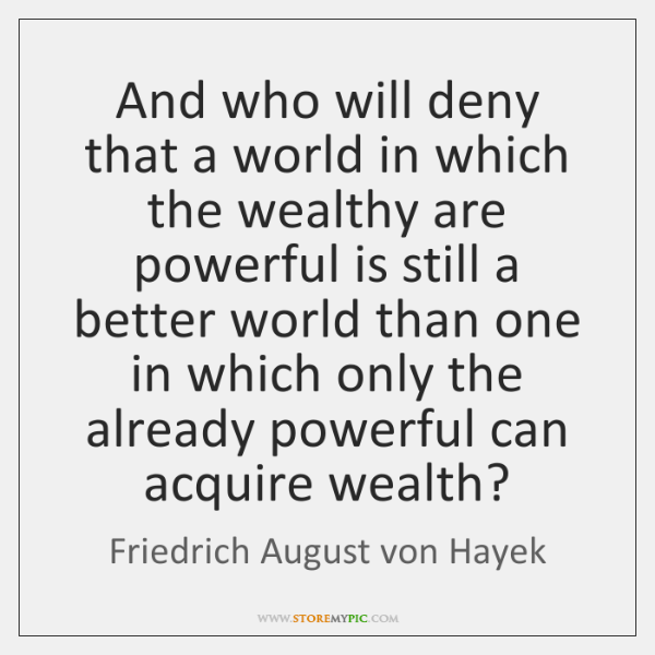 And who will deny that a world in which the wealthy are ...