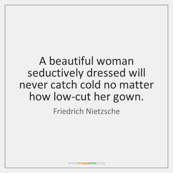 A beautiful woman seductively dressed will never catch cold no matter how ...