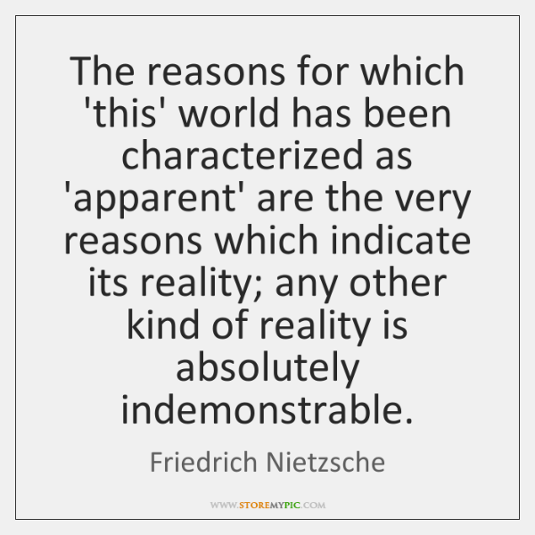 The reasons for which 'this' world has been characterized as 'apparent' are ...