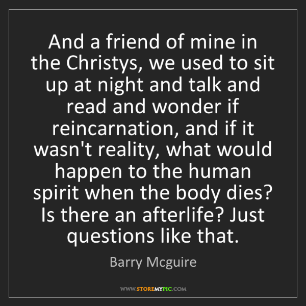 Barry Mcguire: And a friend of mine in the Christys, we used to sit...