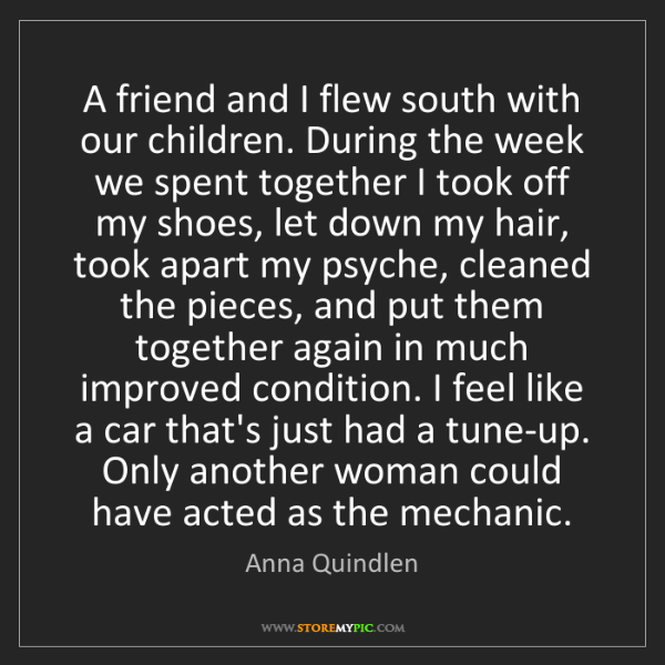 Anna Quindlen: A friend and I flew south with our children. During the...