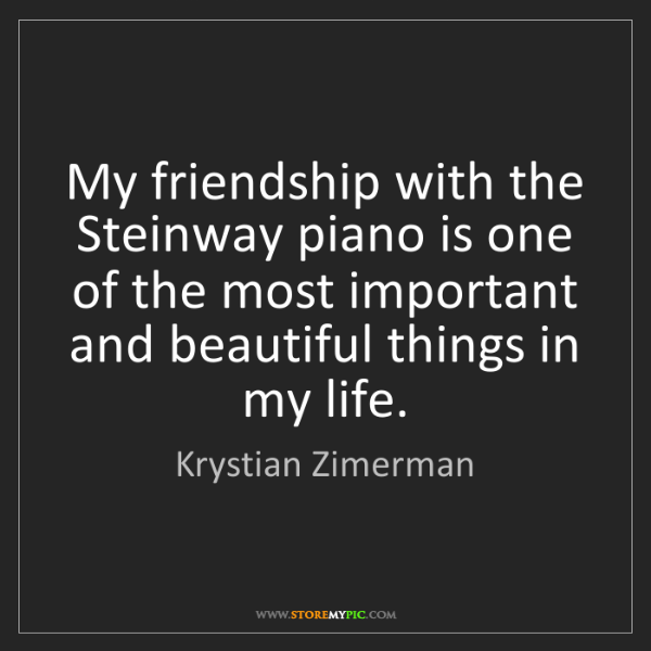 Krystian Zimerman: My friendship with the Steinway piano is one of the most...