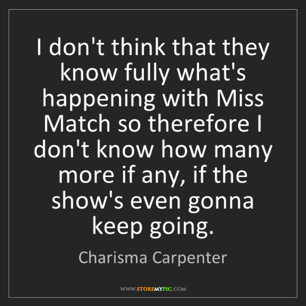 Charisma Carpenter: I don't think that they know fully what's happening with...