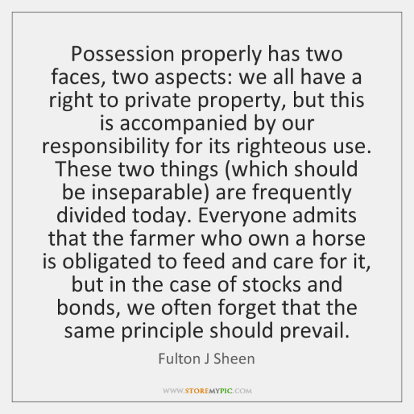 Possession properly has two faces, two aspects: we all have a right ...