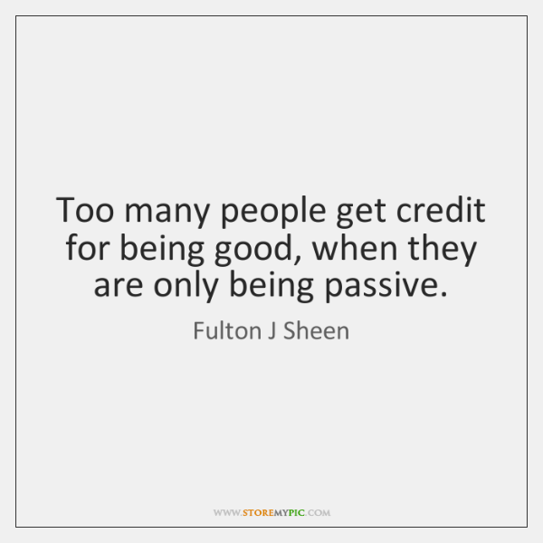 Too many people get credit for being good, when they are only ...