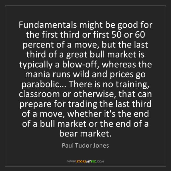 Paul Tudor Jones: Fundamentals might be good for the first third or first...