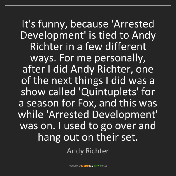 Andy Richter: It's funny, because 'Arrested Development' is tied to...
