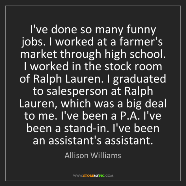 Allison Williams: I've done so many funny jobs. I worked at a farmer's...