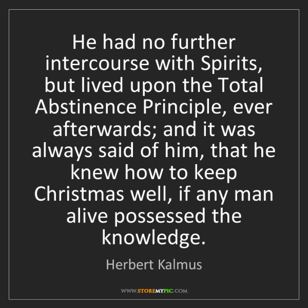 Herbert Kalmus: He had no further intercourse with Spirits, but lived...