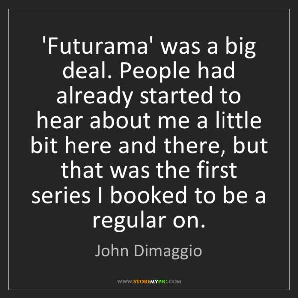 John Dimaggio: 'Futurama' was a big deal. People had already started...