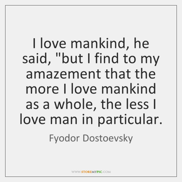 """I love mankind, he said, """"but I find to my amazement that ..."""