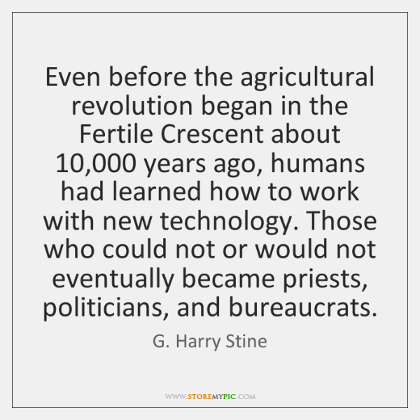 Even before the agricultural revolution began in the Fertile Crescent about 10,000 years ...