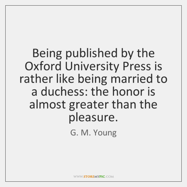 Being published by the Oxford University Press is rather like being married ...
