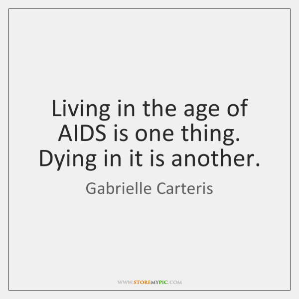 Living in the age of AIDS is one thing. Dying in it ...