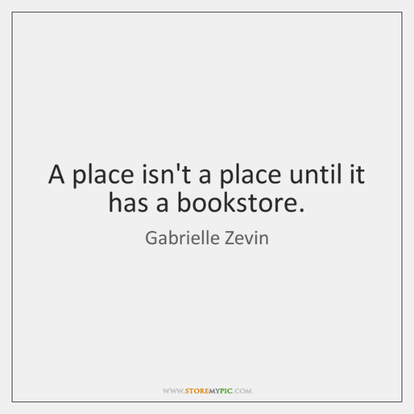 A place isn't a place until it has a bookstore.