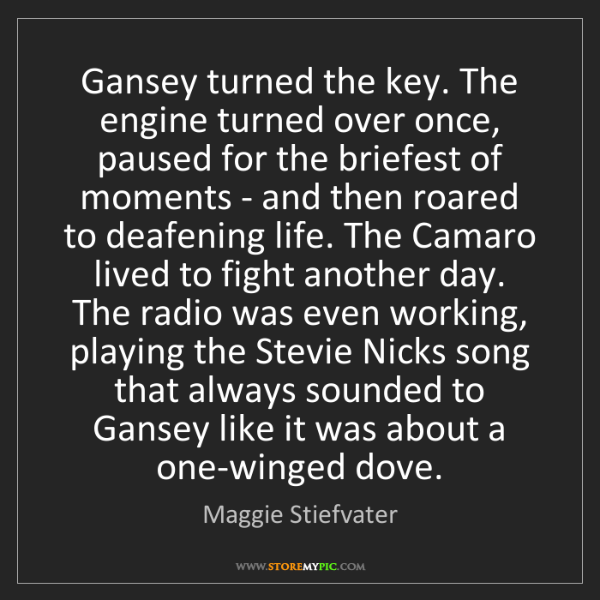 Maggie Stiefvater: Gansey turned the key. The engine turned over once, paused...