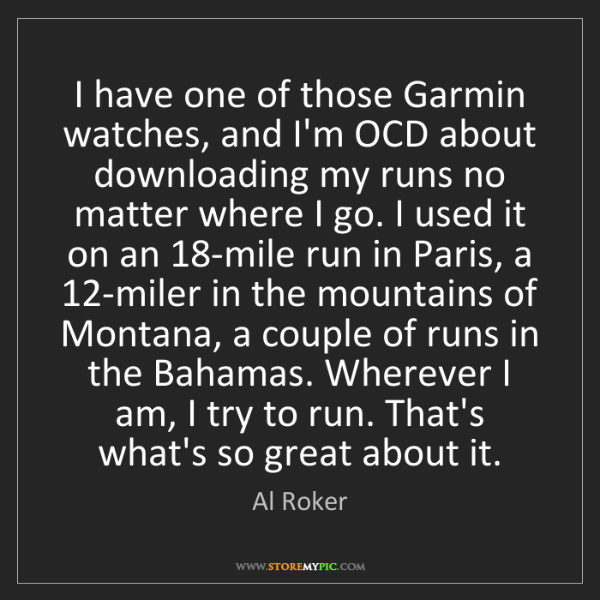 Al Roker: I have one of those Garmin watches, and I'm OCD about...