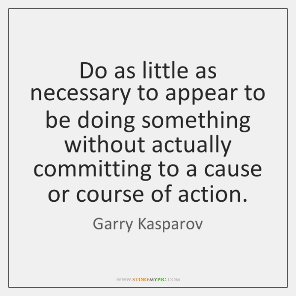 Do as little as necessary to appear to be doing something without ...